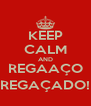 KEEP CALM AND REGAAÇO REGAÇADO! - Personalised Poster A4 size
