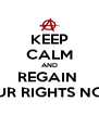 KEEP CALM AND REGAIN  YOUR RIGHTS NOW ! - Personalised Poster A4 size