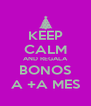KEEP CALM AND REGALA BONOS A +A MES - Personalised Poster A4 size