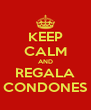 KEEP CALM AND REGALA CONDONES - Personalised Poster A4 size