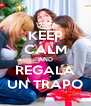 KEEP CALM AND REGALA UN TRAPO - Personalised Poster A4 size