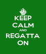 KEEP CALM AND REGATTA ON - Personalised Poster A4 size