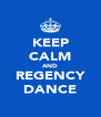 KEEP CALM AND REGENCY DANCE - Personalised Poster A4 size