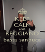 KEEP CALM AND REGGIANO basta sanbuca - Personalised Poster A4 size