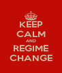 KEEP CALM AND REGIME CHANGE - Personalised Poster A4 size