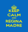 KEEP CALM AND REGINA MADRE - Personalised Poster A4 size
