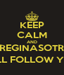 KEEP CALM AND @REGINASOTRES WILL FOLLOW YOU - Personalised Poster A4 size