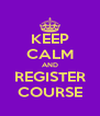 KEEP CALM AND REGISTER COURSE - Personalised Poster A4 size