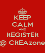 KEEP CALM AND REGISTER @ CREAzone - Personalised Poster A4 size