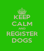 KEEP CALM AND REGISTER DOGS - Personalised Poster A4 size