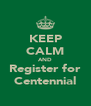 KEEP CALM AND Register for Centennial - Personalised Poster A4 size