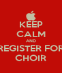 KEEP CALM AND REGISTER FOR CHOIR - Personalised Poster A4 size
