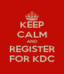 KEEP CALM AND REGISTER FOR KDC - Personalised Poster A4 size