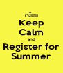 Keep Calm and Register for Summer - Personalised Poster A4 size