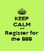 KEEP CALM and Register for the BBB - Personalised Poster A4 size