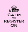 KEEP CALM AND REGISTER ON - Personalised Poster A4 size
