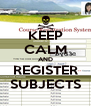KEEP CALM AND REGISTER SUBJECTS - Personalised Poster A4 size