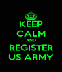 KEEP CALM AND REGISTER US ARMY - Personalised Poster A4 size