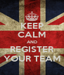 KEEP CALM AND REGISTER YOUR TEAM - Personalised Poster A4 size