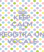 KEEP CALM AND REGISTRA UN VOCALE - Personalised Poster A4 size