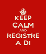 KEEP CALM AND REGISTRE A DI - Personalised Poster A4 size