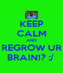 KEEP CALM AND REGROW UR BRAIN!? :/  - Personalised Poster A4 size