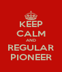 KEEP CALM AND REGULAR PIONEER - Personalised Poster A4 size
