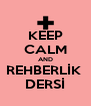 KEEP CALM AND REHBERLİK  DERSİ - Personalised Poster A4 size