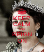 KEEP CALM AND REIGN ON - Personalised Poster A4 size