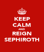 KEEP CALM AND REIGN SEPHIROTH - Personalised Poster A4 size