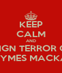 KEEP CALM AND REIGN TERROR ON JAYMES MACKAY - Personalised Poster A4 size