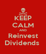 KEEP CALM AND Reinvest Dividends  - Personalised Poster A4 size