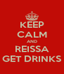 KEEP CALM AND REISSA GET DRINKS - Personalised Poster A4 size
