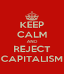 KEEP CALM AND REJECT CAPITALISM - Personalised Poster A4 size
