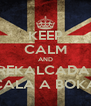 KEEP CALM AND REKALCADA  CALA A BOKA - Personalised Poster A4 size