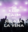 KEEP CALM AND RELAJA LA VENA - Personalised Poster A4 size