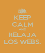 KEEP CALM AND RELAJA LOS WEBS. - Personalised Poster A4 size