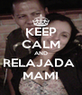 KEEP CALM AND RELAJADA  MAMI - Personalised Poster A4 size