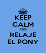 KEEP CALM AND RELAJE EL PONY - Personalised Poster A4 size