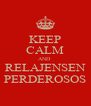KEEP CALM AND  RELAJENSEN PERDEROSOS - Personalised Poster A4 size