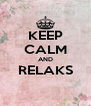 KEEP CALM AND RELAKS  - Personalised Poster A4 size