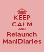 KEEP CALM AND Relaunch ManiDiaries - Personalised Poster A4 size