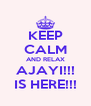 KEEP CALM AND RELAX AJAYI!!! IS HERE!!! - Personalised Poster A4 size