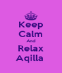 Keep Calm And Relax Aqilla  - Personalised Poster A4 size