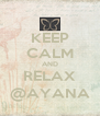 KEEP CALM AND RELAX @AYANA - Personalised Poster A4 size