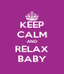 KEEP CALM AND RELAX  BABY  - Personalised Poster A4 size