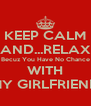 KEEP CALM AND...RELAX Becuz You Have No Chance WITH MY GIRLFRIEND - Personalised Poster A4 size