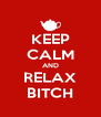 KEEP CALM AND RELAX BITCH - Personalised Poster A4 size