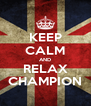 KEEP CALM AND RELAX CHAMPION - Personalised Poster A4 size