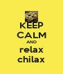 KEEP CALM AND relax chilax - Personalised Poster A4 size